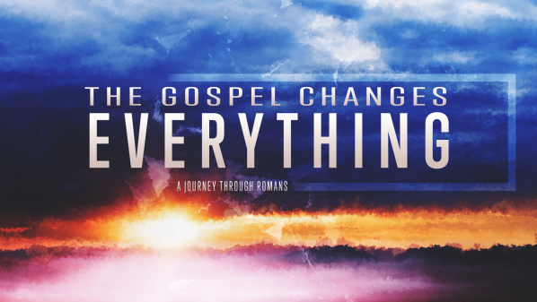 Series: The Gospel Changes Everything