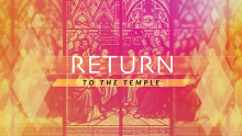 Returning to The Temple wk.1